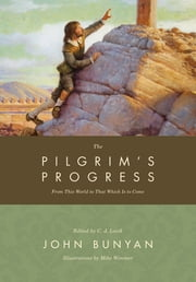 The Pilgrim's Progress - From This World to That Which Is to Come ebook by John Bunyan