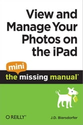 View and Manage Your Photos on the iPad: The Mini Missing Manual ebook by J.D. Biersdorfer