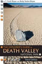 The Explorer's Guide to Death Valley National Park, Third Edition ebook by T. Scott Bryan, Betty Tucker-Bryan