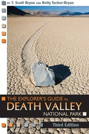 The Explorer's Guide to Death Valley National Park, Third Edition ebook by T. Scott Bryan,Betty Tucker-Bryan