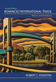 Advanced International Trade: Theory and Evidence ebook by Feenstra, Robert C.