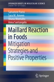 Maillard Reaction in Foods - Mitigation Strategies and Positive Properties ebook by Salvatore Parisi, Sara M. Ameen, Shana Montalto,...