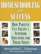 Homeschooling for Success ebook by Rebecca Kochenderfer,Elizabeth Kanna, Founders Homeschool.com,Robert T. Kiyosaki