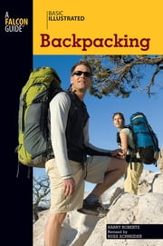 Basic Illustrated Backpacking ebook by Harry Roberts,Russ Schneider,Lon Levin