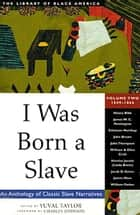 I Was Born a Slave ebook by Yuval Taylor,Charles Johnson
