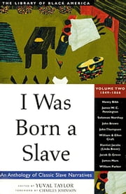 I Was Born a Slave - An Anthology of Classic Slave Narratives ebook by Yuval Taylor,Charles Johnson