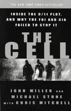 The Cell - Inside the 9/11 Plot, and Why the FBI and CIA Failed to Stop It ebook by