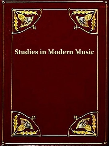 Studies in Modern Music, Second Series, Frederick Chopin, Antonin Dvorak, Johannes Brahms, Fifth Edition [Illustrated] ebook by W. H. Hadow