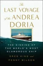 The Last Voyage of the Andrea Doria - The Sinking of the World's Most Glamorous Ship ebook by Greg King, Penny Wilson