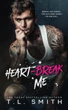 Heartbreak Me - The Heartbreak Duet, #1 ebook by T.L Smith