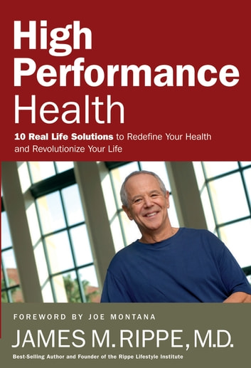 High Performance Health - 10 Real Life Solutions to Redefine Your Health and Revolutionize Your Life eBook by Dr. James Rippe