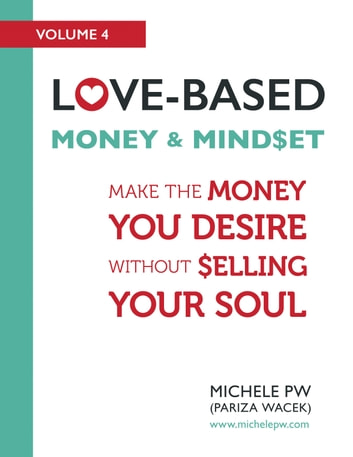 Love-Based Money and Mindset: Make the Money You Desire Without Selling Your Soul ebook by Michele PW