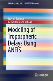 Modeling of Tropospheric Delays Using ANFIS ebook by Wayan Suparta,Kemal Maulana Alhasa