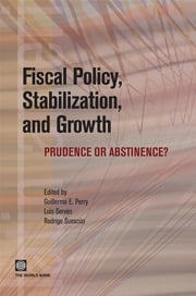 Fiscal Policy, Stabilization, And Growth: Prudence Or Abstinence? ebook by Serven Luis; Perry Guillermo E.; Suescun Rodrigo