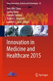 Innovation in Medicine and Healthcare 2015 ebook by Yen-Wei Chen,Carlos Torro,Satoshi Tanaka,Robert J. Howlett,Lakhmi C. Jain