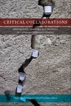 Critical Collaborations - Indigeneity, Diaspora, and Ecology in Canadian Literary Studies ebook by Smaro Kamboureli, Christl Verduyn