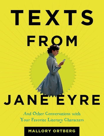 Texts from Jane Eyre - And Other Conversations with Your Favorite Literary Characters ebook by Mallory Ortberg