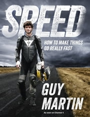 Speed - How To Make Things Go Really Fast ebook by Guy Martin