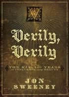 Verily, Verily - The KJV - 400 Years of Influence and Beauty ebook by Jon Sweeney
