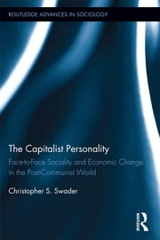 The Capitalist Personality - Face-to-Face Sociality and Economic Change in the Post-Communist World ebook by Christopher S. Swader