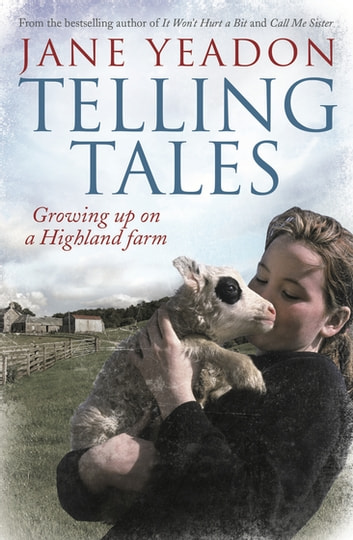 Telling Tales - Growing Up on a Highland Farm ebook by Jane Yeadon