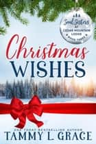 Christmas Wishes - Soul Sisters at Cedar Mountain Lodge, #3 ebook by Tammy L Grace, Ev Bishop, Violet Howe,...