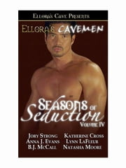 Ellora's Cavemen: Seasons of Seduction IV ebook by Anna J. Evans; B.J. McCall;  Jory Strong; Katherine Cross; Lynn LaFleur; Natasha Moore