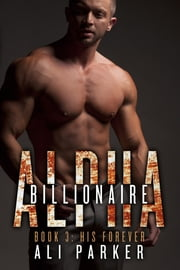 His Forever - Billionaire Alpha 3 ebook by Ali Parker