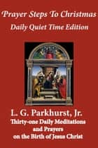 Prayer Steps to Christmas: Daily Quiet Time Edition ebook by L.G. Parkhurst