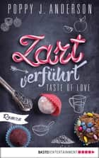 Taste of Love - Zart verführt - Roman ebook by Poppy J. Anderson
