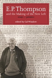 E.P. Thompson and the Making of the New Left - Essays and Polemics ebook by Carl Winslow,E. P. P. Thompson