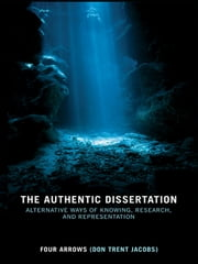 The Authentic Dissertation - Alternative Ways of Knowing, Research and Representation ebook by Donald Trent Jacobs