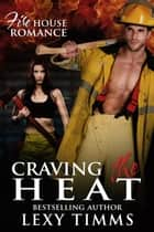 Craving the Heat - Firehouse Romance Series, #3 ebook by Lexy Timms