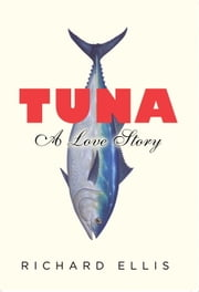 Tuna - A Love Story ebook by Richard Ellis
