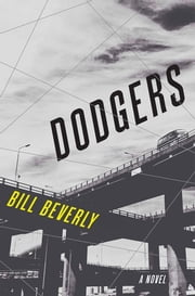 Dodgers - A Novel ebook by Bill Beverly