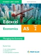 Edexcel AS Economics Student Unit Guide: Unit 2 New Edition Managing the Economy ebook by Rachel Cole