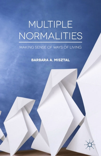 Multiple Normalities - Making Sense of Ways of Living ebook by B. Misztal