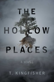 The Hollow Places - A Novel ebook by T. Kingfisher