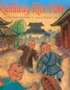 The Runaway Rice Cake ebook by Ying Chang Compestine, Tungwai Chau