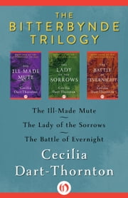 The Bitterbynde Trilogy - The Ill-Made Mute, The Lady of the Sorrows, The Battle of Evernight ebook by Cecilia Dart-Thornton