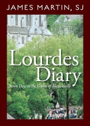 Lourdes Diary ebook by James Martin,SJ