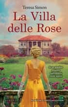 La Villa delle Rose eBook by Teresa Simon