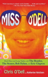 Miss O'Dell - My Hard Days and Long Nights with The Beatles, The Stones, Bob Dylan, Eric Clapton, and the Women They Loved ebook by Chris O'Dell