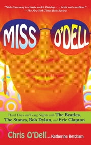 Miss O'Dell - My Hard Days and Long Nights with The Beatles, The Stones, Bob Dylan, Eric Clapton, and the Women They Loved ebook by Chris O'Dell,Katherine Ketcham