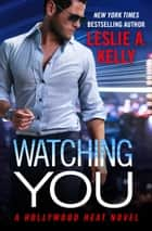 Watching You ebook by Leslie A. Kelly