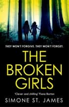 The Broken Girls - The chilling suspense thriller that will have your heart in your mouth ebook by Simone St. James