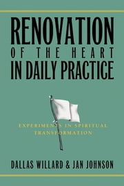 Renovation of the Heart in Daily Practice - Experiments in Spiritual Transformation ebook by Jan Johnson,Dallas Willard