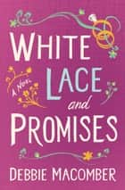 White Lace and Promises - A Novel ebook by Debbie Macomber