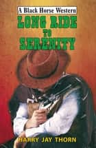 Long Ride To Serenity ebook by Harry Jay Thorn