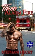 Three Alarm Fire (EMS Heat #8) ebook by Stephani Hecht